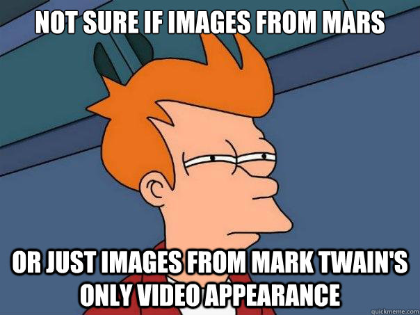 not sure if images from mars or just images from mark twain - Futurama Fry