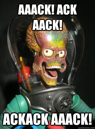 aaack ack aack ackack aaack - mars attacks ack