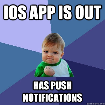 ios app is out has push notifications - Success Kid