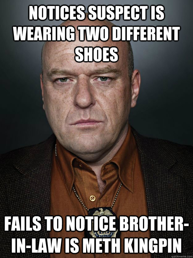 notices suspect is wearing two different shoes fails to noti - Hank Schrader