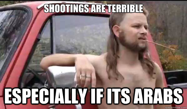 shootings are terrible especially if its arabs - Almost Politically Correct Redneck