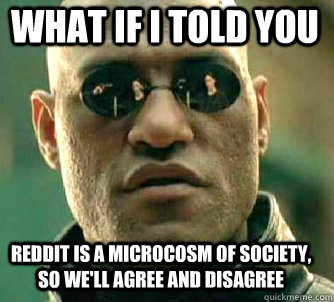 what if i told you reddit is a microcosm of society so wel - Matrix Morpheus