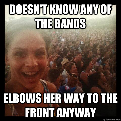 doesnt know any of the bands elbows her way to the front an - Concert Girl