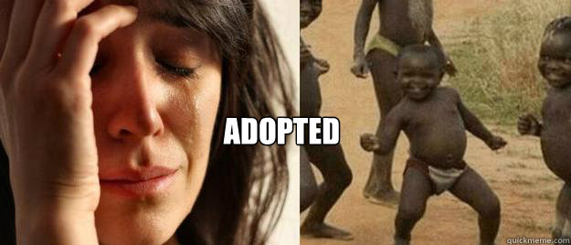 adopted - First World Problems  Third World Success