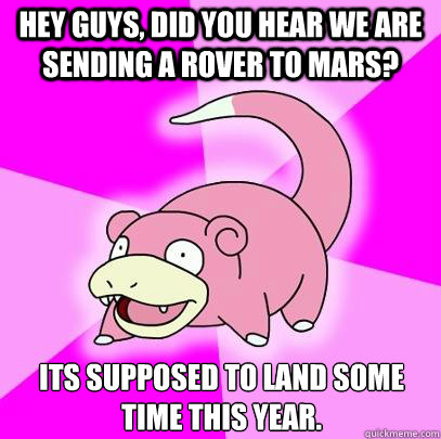 hey guys did you hear we are sending a rover to mars its s - Slowpoke