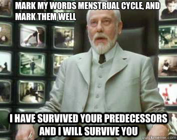 mark my words menstrual cycle and mark them well i have sur - Matrix architect