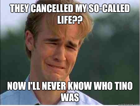 They cancelled My SoCalled Life Now Ill never know who Tino  - 1990s Problems