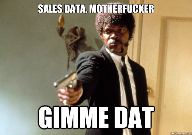 sales data motherfucker gimme dat - Samuel L Jackson