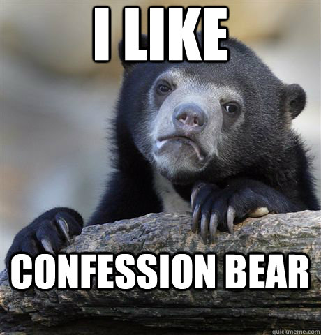 i like confession bear - Confession Bear