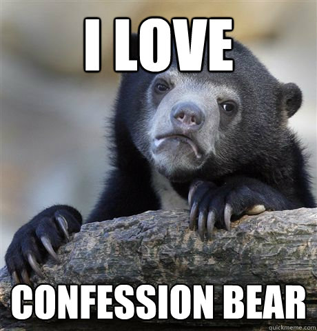 i love confession bear - Confession Bear