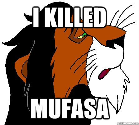 i killed mufasa - Confession Scar