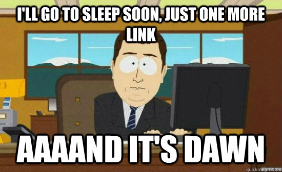 ill go to sleep soon just one more link aaaand its dawn - aaaand its gone