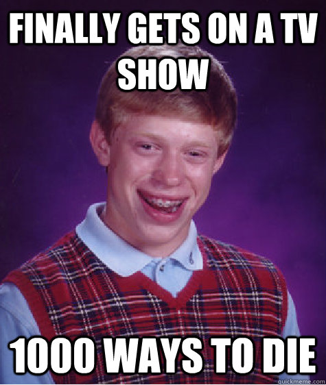 finally gets on a tv show 1000 ways to die - Bad Luck Brian