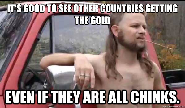 its good to see other countries getting the gold even if th - Almost Politically Correct Redneck