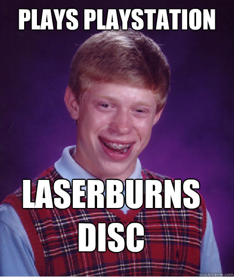 plays playstation laserburns disc caption 3 goes here - Bad Luck Brian