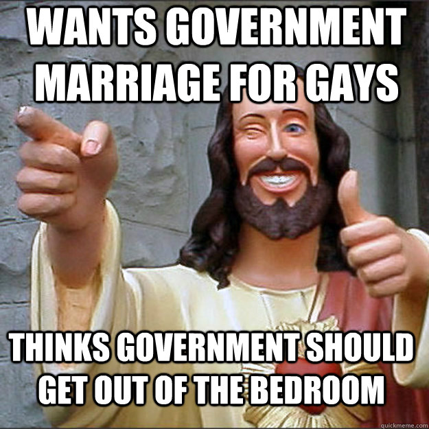 wants government marriage for gays thinks government should  - Liberal Jesus