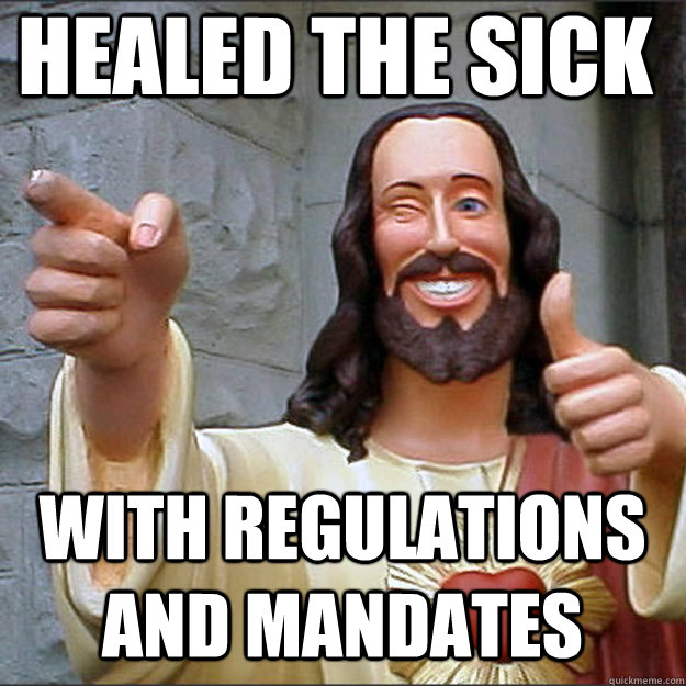 healed the sick with regulations and mandates - Liberal Jesus