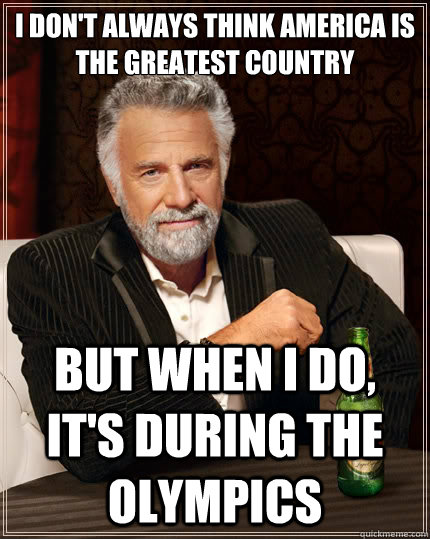 i dont always think america is the greatest country but whe - The Most Interesting Man In The World