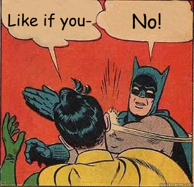 like if you no - Batman Slapping Robin