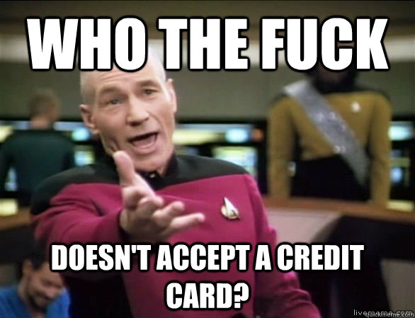 who the fuck doesnt accept a credit card - Annoyed Picard HD