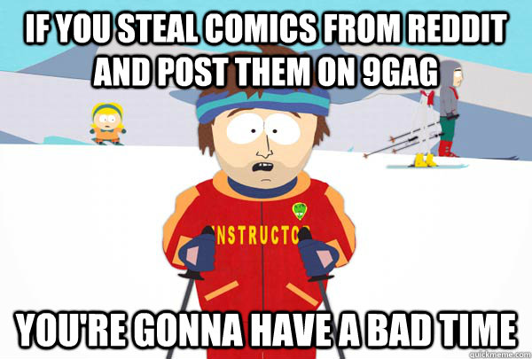 if you steal comics from reddit and post them on 9gag youre - Super Cool Ski Instructor