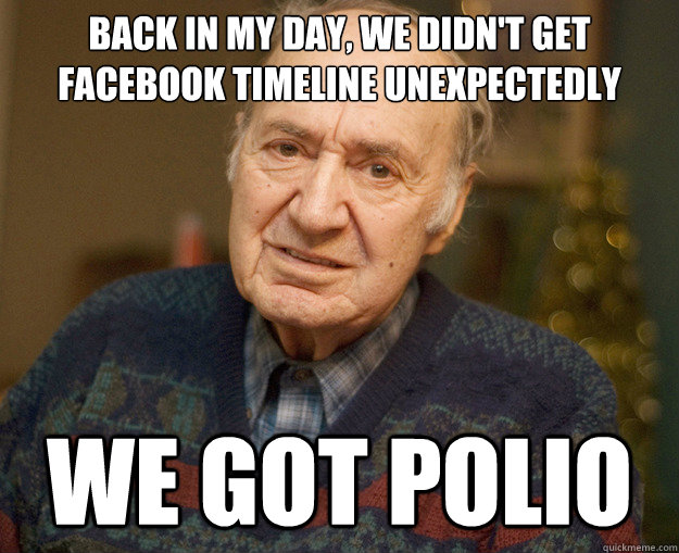back in my day we didnt get facebook timeline unexpectedly - 