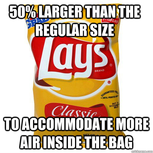 50 larger than the regular size to accommodate more air ins - Scumbag of Chips