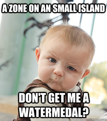 a zone on an small island dont get me a watermedal - skeptical baby
