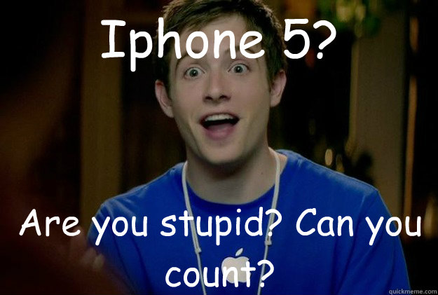 iphone 5 are you stupid can you count  - Mac Guy