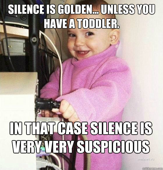 silence is golden unless you have a toddler in that case - Troll Baby