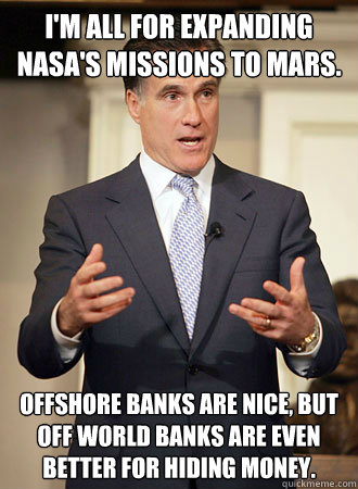 im all for expanding nasas missions to mars offshore bank - Relatable Romney