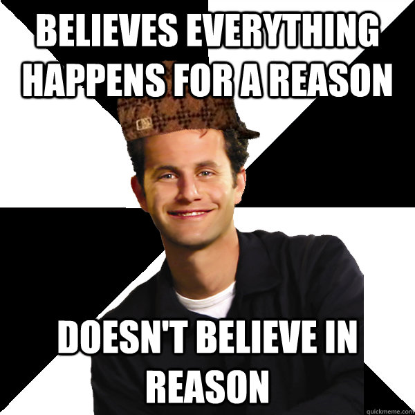believes everything happens for a reason doesnt believe in  - Scumbag Christian