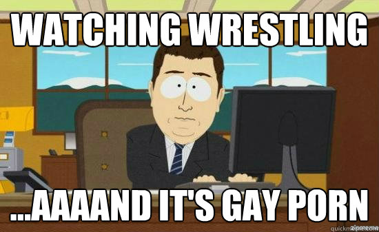 watching wrestling aaaand its gay porn - aaaand its gone