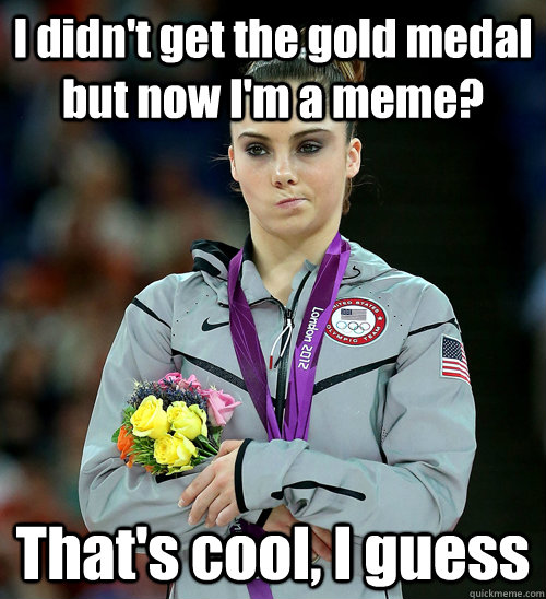 i didnt get the gold medal but now im a meme thats cool - McKayla Not Impressed