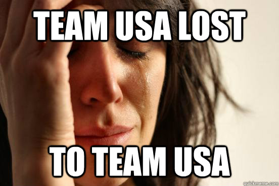 team usa lost to team usa - First World Problems