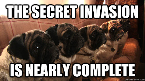the secret invasion is nearly complete - 
