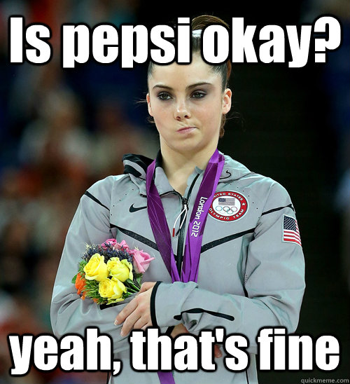 is pepsi okay yeah thats fine - McKayla Not Impressed