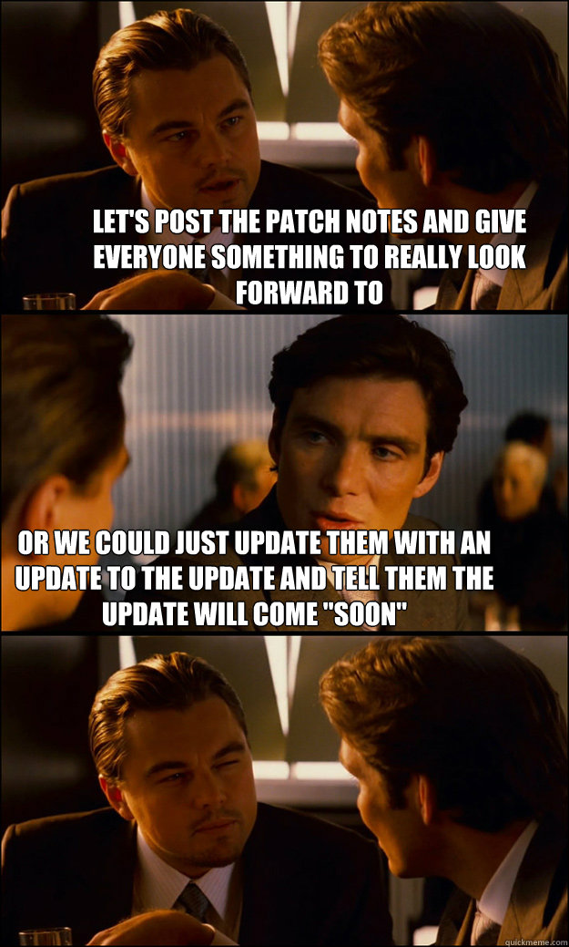 lets post the patch notes and give everyone something to re - Inception