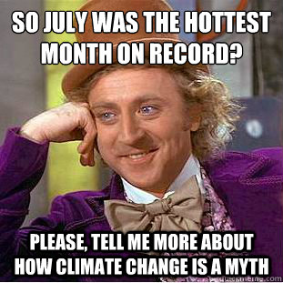 so july was the hottest month on record please tell me mo - Condescending Wonka