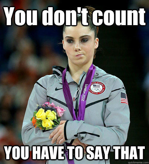 you dont count you have to say that - McKayla Not Impressed