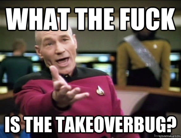 what the fuck is the takeoverbug - Annoyed Picard HD