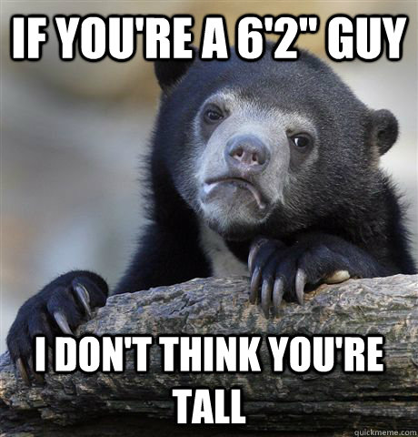 if youre a 62 guy i dont think youre tall - Confession Bear