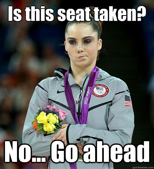 is this seat taken no go ahead - McKayla Not Impressed