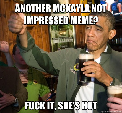 another mckayla not impressed meme fuck it shes hot - Upvote Obama