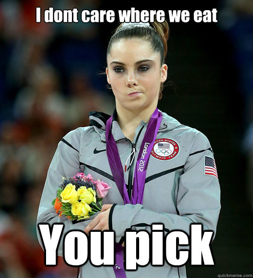 i dont care where we eat you pick - McKayla Not Impressed