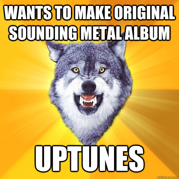 wants to make original sounding metal album uptunes - Courage Wolf