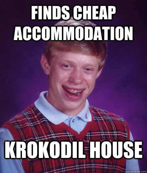 finds cheap accommodation krokodil house - Bad Luck Brian
