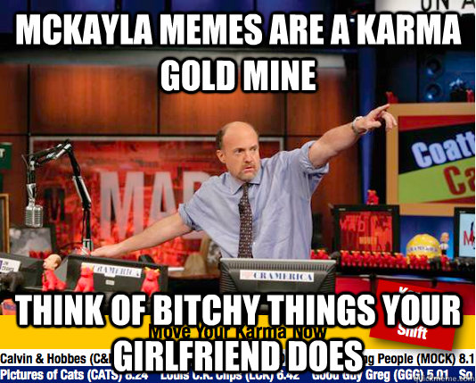mckayla memes are a karma gold mine think of bitchy things y - Mad Karma with Jim Cramer