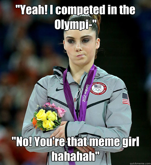 yeah i competed in the olympi no youre that meme girl - McKayla Not Impressed
