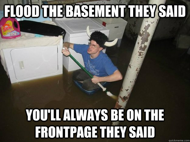 flood the basement they said youll always be on the frontpa - Laundry viking
